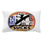 Prop 64 Sucks Pillow Case