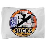 Prop 64 Sucks Pillow Sham