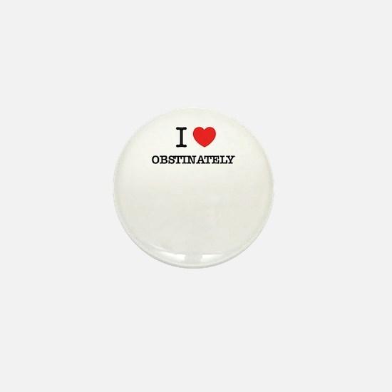 I Love OBSTINATELY Mini Button