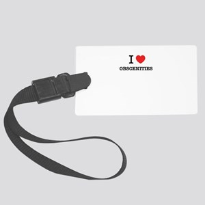 I Love OBSCENITIES Large Luggage Tag