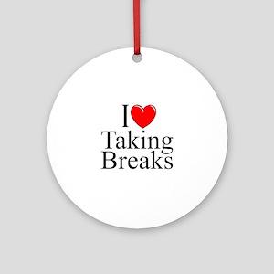 """I Love Taking Breaks"" Ornament (Round)"