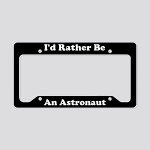 Id Rather Be An Astronaut License Plate Holder