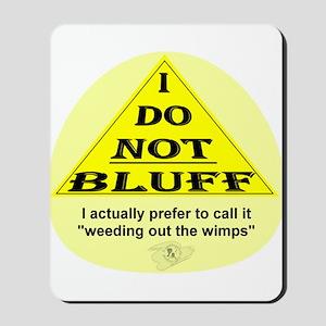 I Don't Bluff... Mousepad