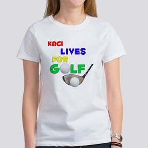 Kaci Lives for Golf - Women's T-Shirt