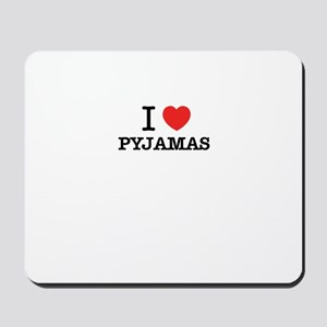 I Love PYJAMAS Mousepad