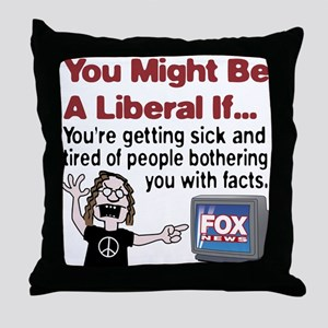 Liberals Hate Facts Throw Pillow