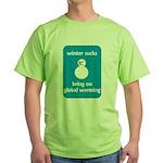 Winter Sucks - bring on globa Green T-Shirt