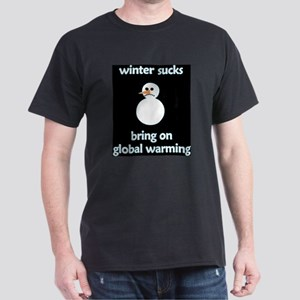 Winter Sucks - bring on globa Dark T-Shirt