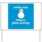 Winter Sucks - bring on globa Yard Sign