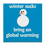 Winter Sucks - bring on globa Tile Coaster