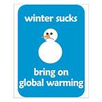 Winter Sucks - bring on globa Small Poster