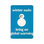 Winter Sucks - bring on globa Rectangle Magnet