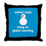 Winter Sucks - bring on globa Throw Pillow