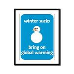 Winter Sucks - bring on globa Framed Panel Print