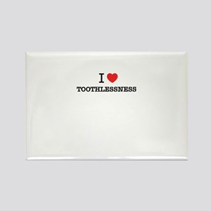 I Love TOOTHLESSNESS Magnets