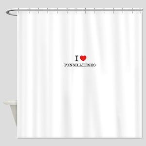 I Love TONSILLITISES Shower Curtain
