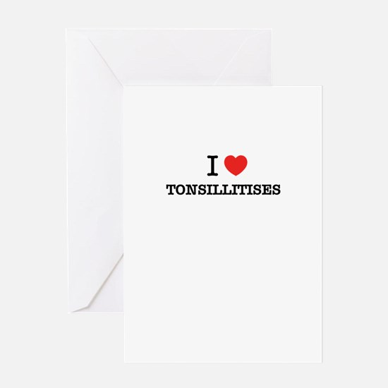 I Love TONSILLITISES Greeting Cards