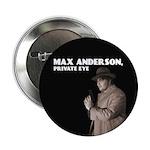 ''Max Anderson, Private Eye'' 2.25'' Button