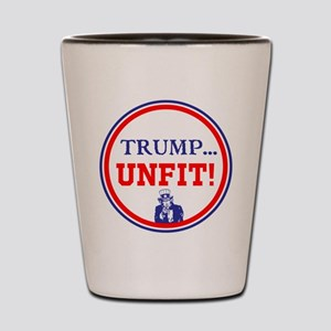 Trump is the unfit candidate Shot Glass