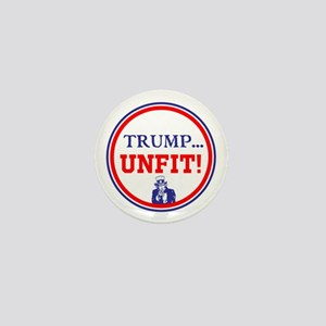 Trump is the unfit candidate Mini Button