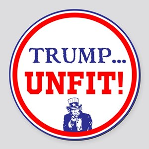 Trump is the unfit candidate Round Car Magnet