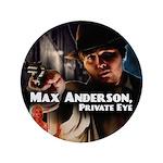 ''Max Anderson, Private Eye'' 3.5'' Button