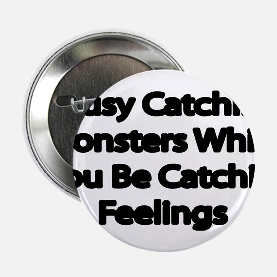 "Busy catching Monsters 2.25"" Button"