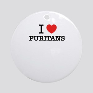I Love PURITANS Round Ornament