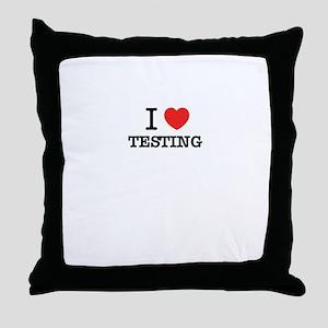 I Love TESTING Throw Pillow