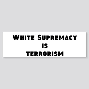 White Supremacy Is Terrorism Bumper Sticker