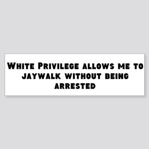White Privilege Allows Me To Bumper Sticker