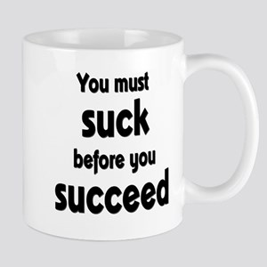You Must Suck Before You Succeed Mugs