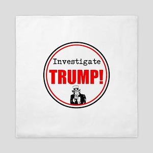 Investigate Trump, no Trump Queen Duvet