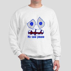 """""""No tase"""" Sweatshirt"""