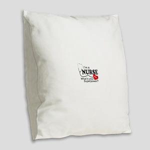 I'm a Nurse What's your Superp Burlap Throw Pillow