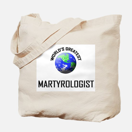 World's Greatest MARTYROLOGIST Tote Bag