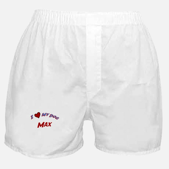 I Love My Dog Max Boxer Shorts