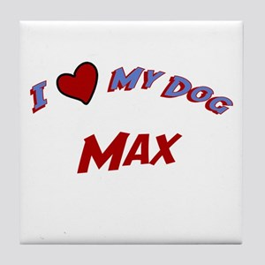 I Love My Dog Max Tile Coaster