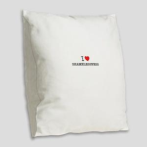 I Love SHAMELESSNESS Burlap Throw Pillow