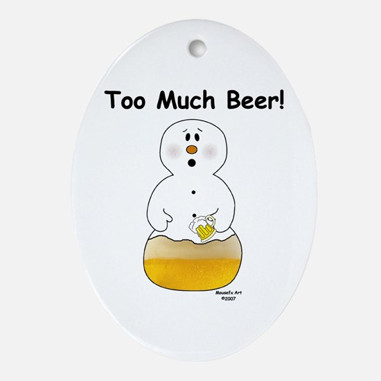 Too Much Beer Oval Ornament