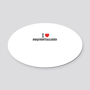 I Love SEQUENTIALIZED Oval Car Magnet