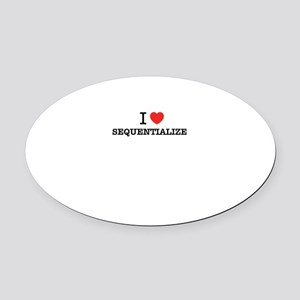I Love SEQUENTIALIZE Oval Car Magnet