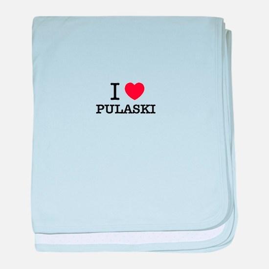 I Love PULASKI baby blanket