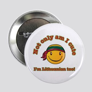 "Not only am I cute I'm Lithuanian too 2.25"" Button"