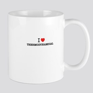 I Love THERMODYNAMICAL Mugs