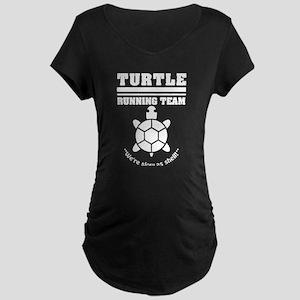 Turtle running team slow as shel Maternity T-Shirt