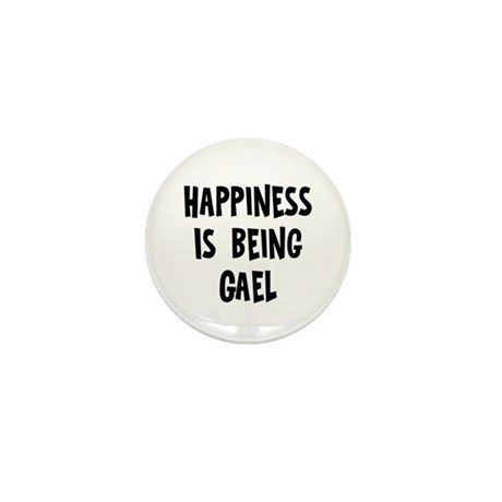 Happiness is being Gael Mini Button