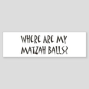 Where are my matzah balls... Bumper Sticker