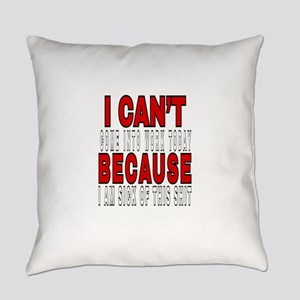 I CAN'T COME INTO WORK Everyday Pillow