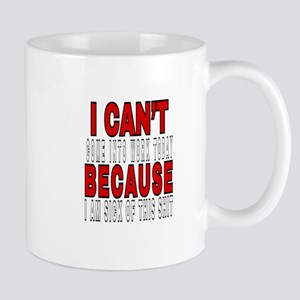 I CAN'T COME INTO WORK Mugs